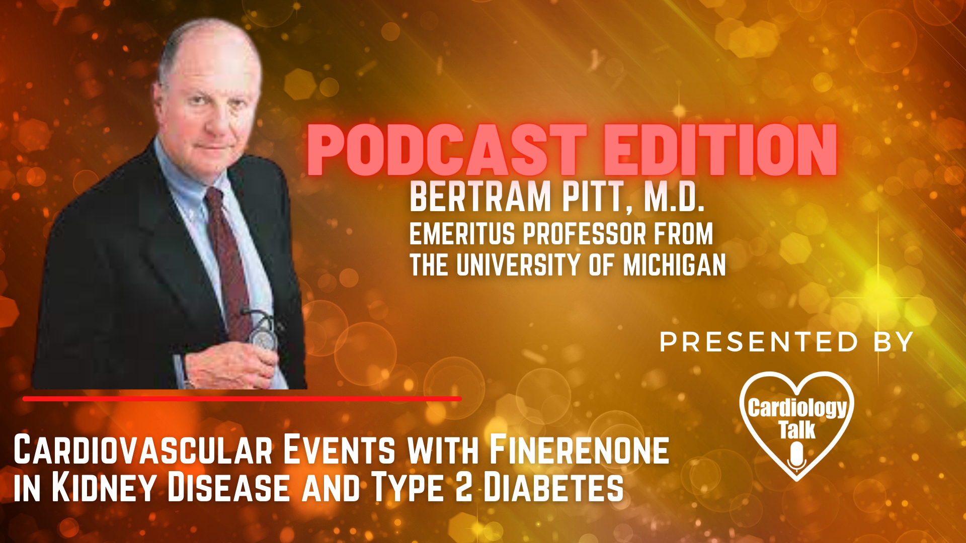 Podcast- Bertram Pitt, M.D. - @UMich @UMichCardiology #CardiovascularEvents #Cardiology #Research  Cardiovascular Events with Finerenone in Kidney Disease and Type 2 Diabetes