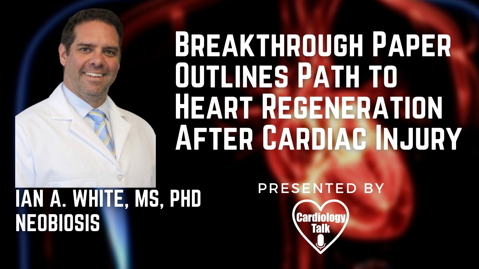 Ian A. White, MS, PhD #Neobiosis #HeartRegeneration #CardiacInjury #Cardiology #Heart #Research Breakthrough Paper Outlines Path to Heart Regeneration After Cardiac Injury