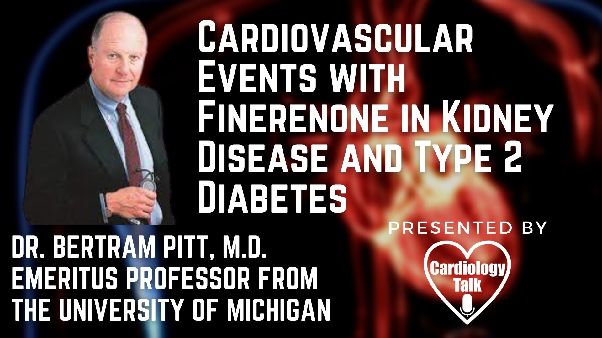 Bertram Pitt, M.D. - @UMich @UMichCardiology #CardiovascularEvents #Cardiology #Research Cardiovascular Events with Finerenone in Kidney Disease and Type 2 Diabetes